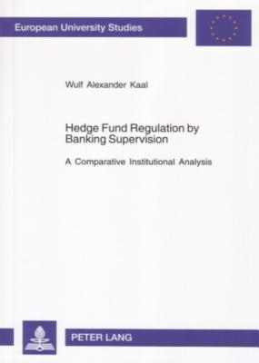 Hedge Fund Regulation by Banking Supervision: A Comparative Institutional Analysis