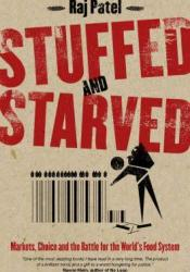 Stuffed And Starved: Markets, Power And The Hidden Battle For The World Food System Pdf Book