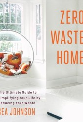 Zero Waste Home: The Ultimate Guide to Simplifying Your Life by Reducing Your Waste Book Pdf