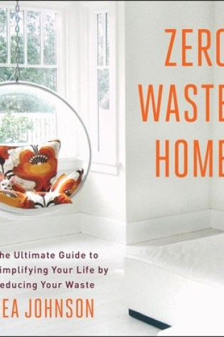 Zero Waste Home: The Ultimate Guide to Simplifying Your Life by Reducing Your Waste Book Pdf ePub
