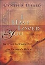 I Have Loved You: Getting to Know the Father's Heart Pdf Book