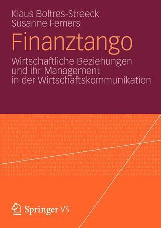 Finanztango: Wirtschaftliche Beziehungen Und Ihr Management in Der Wirtschaftskommunikation