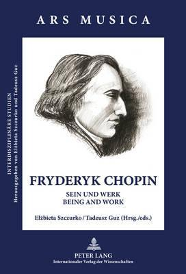 Fryderyk Chopin: Sein Und Werk - Being and Work