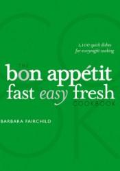 The Bon Appetit Cookbook: Fast Easy Fresh Pdf Book