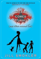 Motherhood Comes Naturally (and Other Vicious Lies) Pdf Book