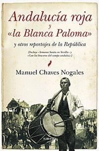 """Andalucia Roja y """"La Blanca Paloma"""": Y Otros Reportajes de La Republica"""