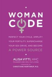WomanCode: Perfect Your Cycle, Amplify Your Fertility, Supercharge Your Sex Drive, and Become a Power Source Pdf Book