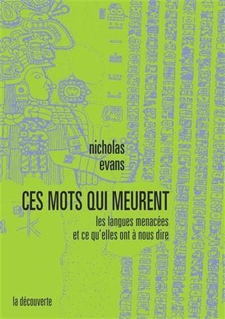 Ces mots qui meurent : les langues menacées et ce qu'elles ont à nous dire