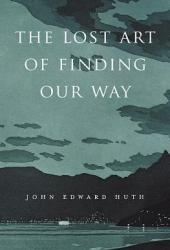The Lost Art of Finding Our Way