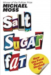 Salt Sugar Fat: How the Food Giants Hooked Us Pdf Book