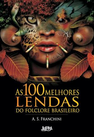 As 100 Melhores Lendas do Folclore Brasileiro