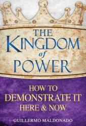 The Kingdom of Power: How to Demonstrate It Here and Now Pdf Book