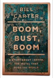 Boom, Bust, Boom: A Story About Copper, the Metal that Runs the World