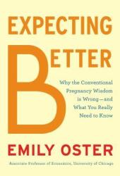 Expecting Better: Why the Conventional Pregnancy Wisdom is Wrong - and What You Really Need to Know Book Pdf