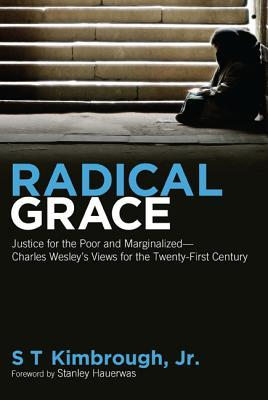 Radical Grace: Justice for the Poor and Marginalized: Charles Wesley's Views for the Twenty-First Century