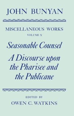 The Miscellaneous Works of John Bunyan: Volume 10: Seasonable Counsel and a Discourse Upon the Pharisee and the Publicane