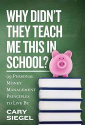 Why Didn't They Teach Me This in School?: 99 Personal Money Management Principles to Live by Pdf Book