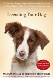 Decoding Your Dog: The Ultimate Experts Explain Common Dog Behaviors and Reveal How to Prevent or Change Unwanted Ones Pdf Book