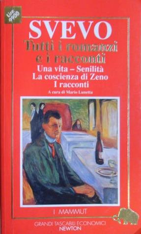 Tutti i romanzi e i racconti (Una vita - Senilità - La coscienza di Zeno - I racconti)