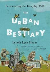 The Urban Bestiary: Encountering the Everyday Wild Pdf Book