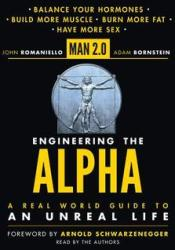 Man 2.0 Engineering the Alpha: A Real World Guide to an Unreal Life Pdf Book