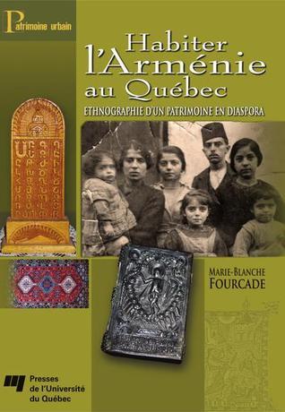 Habiter L'arménie Au Québec: Ethnographie D'un Patrimoine En Diaspora
