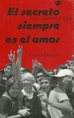 El secreto siempre es el amor: En los suburbios de Chile