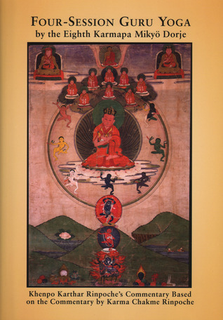 Four-Session Guru Yoga by Mikyö Dorje: Khenpo Karthar Rinpoche's Commentary Based on the Commentary by Karma Chakme Rinpoche
