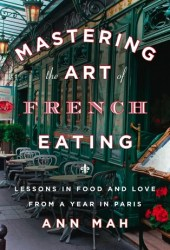 Mastering the Art of French Eating: Lessons in Food and Love from a Year in Paris Book Pdf
