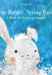 Snow Rabbit, Spring Rabbit: A Book of Changing Seasons Pdf Book