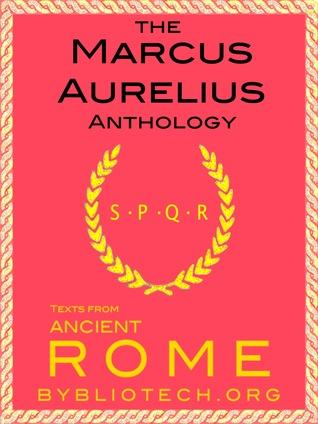 The Marcus Aurelius Anthology: The Meditations