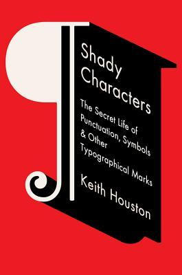 Shady Characters: The Secret Life of Punctuation, Symbols & Other Typographical Marks