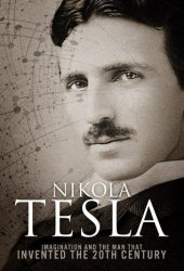 Nikola Tesla: Imagination and the Man That Invented the 20th Century Book Pdf