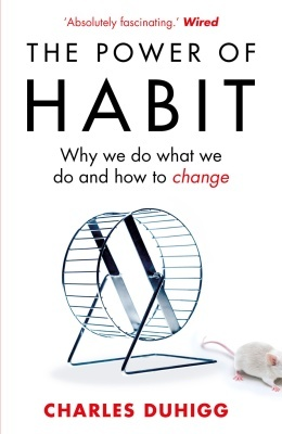 The Power of Habit: Why We Do What We Do and How to Change