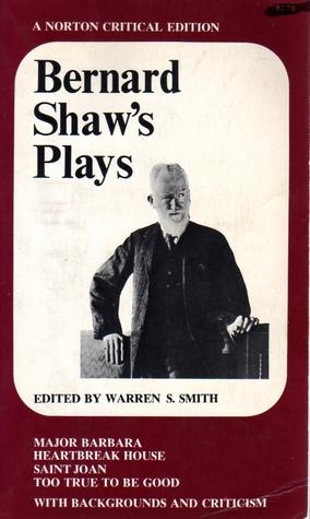 Plays: Major Barbara / Heartbreak House / Saint Joan / Too True to Be Good