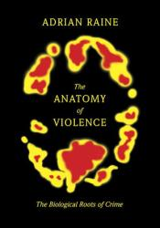 The Anatomy of Violence: The Biological Roots of Crime Pdf Book