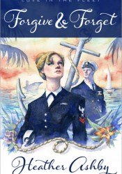 Forgive & Forget (Love in the Fleet, #1) Pdf Book