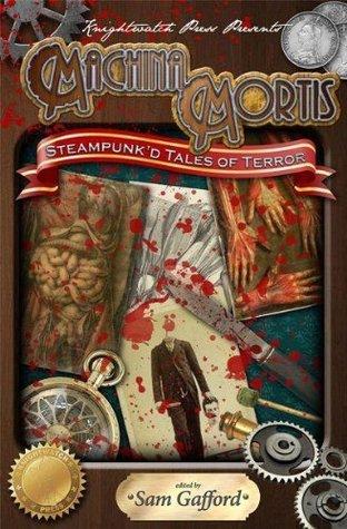 Machina Mortis: Steampunk'd Tales of Terror