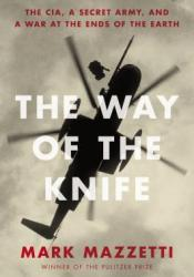 The Way of the Knife: The CIA, a Secret Army, and a War at the Ends of the Earth Pdf Book