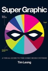 Super Graphic: A Visual Guide to the Comic Book Universe Pdf Book