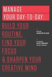 Manage Your Day-to-Day: Build Your Routine, Find Your Focus, and Sharpen Your Creative Mind Book Pdf