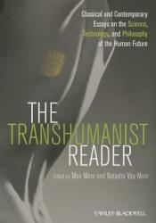 The Transhumanist Reader: Classical and Contemporary Essays on the Science, Technology, and Philosophy of the Human Future Pdf Book