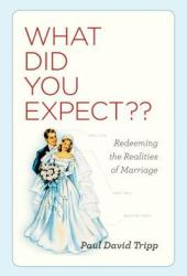 What Did You Expect?: Redeeming the Realities of Marriage Pdf Book