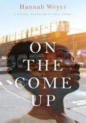 On the Come Up: A Novel, Based on a True Story Pdf Book