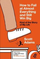 How to Fail at Almost Everything and Still Win Big: Kind of the Story of My Life Book Pdf