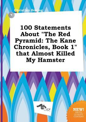100 Statements about the Red Pyramid: The Kane Chronicles, Book 1 That Almost Killed My Hamster