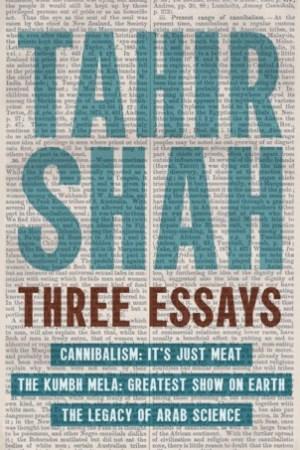 Three Essays: Cannibalism, The Kumbh Mela, The Legacy of Arab Science