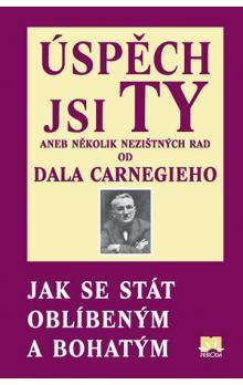 Úspěch jsi Ty aneb několik nezištných rad od Dala Carnegieho - Jak se stát oblíbeným a bohatým