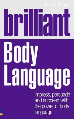 Brilliant Body Language: Impress, Persuade and Succeed with the Power of Body Language