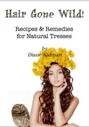 Hair Gone Wild! Recipes & Remedies for Natural Tresses (Hair Gone Wild, #3) Pdf Book